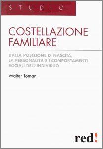 Costellazione familiare. Dalla posizione di nascita, la personalità e i comportamenti sociali nell'individuo (Walter Toman)