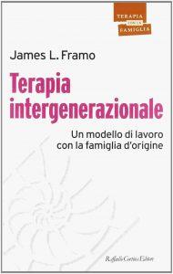 Terapia intergenerazionale. Un modello di lavoro con la famiglia d'origine (James L. Framo)