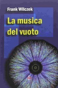 La musica del vuoto (Frank Wilczek)