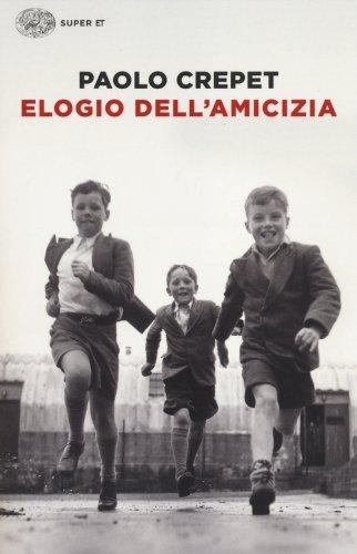 Elogio dell'amicizia (Paolo Crepet)