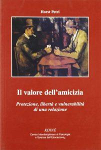 Il valore dell'amicizia. Protezione, libertà e vulnerabilità di una relazione (Horts Petri)