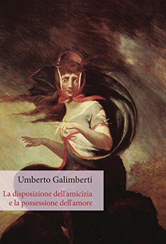La disposizione dell'amicizia e la possessione dell'amore (Umberto Galimberti)