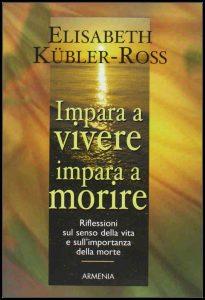 Elisabeth Kubler-Ross Impara a vivere impara a morire