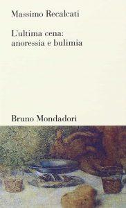 L'ultima cena - anoressia e bulimia (Massimo Recalcati)