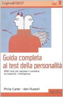 Guida completa ai test della personalità. 1000 modi per valutare il carattere, la creatività, l'intelligenza (Philip Carter; Ken Russell)