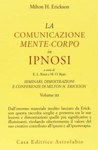 La comunicazione mente-corpo in Ipnosi (M. Erickson)