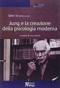 Jung e la creazione della psicologia moderna (Sonu Shamdasani)