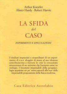 La sfida del caso. Esperimenti e speculazioni Arthur Koestler Robert Harvie Alister Hardy