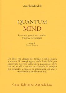 Quantum Mind. La mente quantica al confine tra fisica e psicologia (Arnold Mindell)
