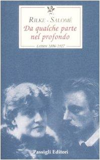 Da qualche parte nel profondo. Rilke e Salomé. Lettere 1896-1927