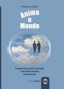 Anima e Mondo. Il poema sulla storia e sui sogni. L'idea della rinascita nel XXI secolo (Franco Livorsi)