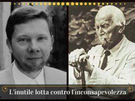 L'inutile lotta contro l'inconsapevolezza Tolle Jung