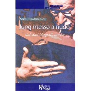 Jung messo a nudo. Dai suoi biografi anche Sonu Shamdasani