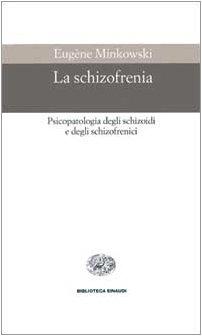 La schizofrenia. Psicopatologia degli schizoidi e degli schizofrenici (Eugène Minkowski)