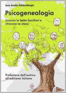 Psicogenealogia. Guarire le ferite familiari e ritrovare se stessi (A.Schutzenberger)
