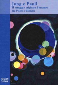 Jung e Pauli. Il carteggio originale: l'incontro tra psiche e materia