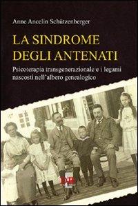 La sindrome degli antenati. Psicoterapia transgenerazionale e i legami nascosti nell'albero genealogico (A.Schützenberger)