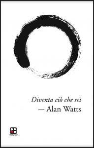 Diventa ciò che sei (Alan Watts)