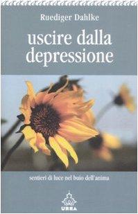 Uscire dalla depressione - Ruediger Dahlke