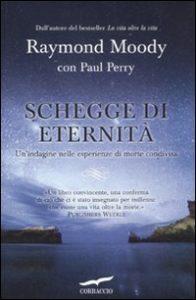 Schegge d'eternità. Un'indagine nelle esperienze di morte condivisa (Raymond Moody)