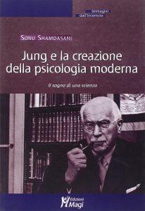 Sonu Shamdasani Jung e la Creazione della psicologia moderna