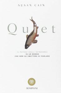Quiet. Il potere degli introversi in un mondo che non sa smettere di parlare (Susan Cain)