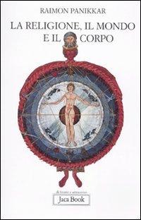 La religione, il mondo e il corpo (Panikkar)