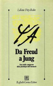 Da Freud a Jung. Uno studio comparato della psicologia dell'inconscio (Liliane Frey-Rohn)