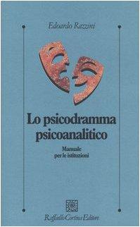 Lo Psicodramma Psicoanalitico - di Edoardo Razzini. Clicca qui per averlo!