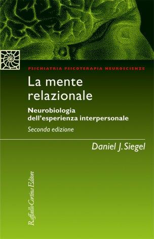 La mente relazionale. Neurobiologia dell'esperienza interpersonale (Daniel J. Siegel)