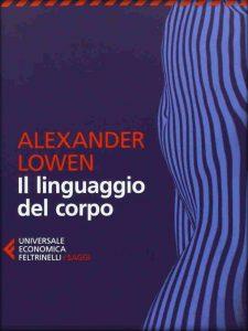 Alexander Lowen - Il linguaggio del corpo