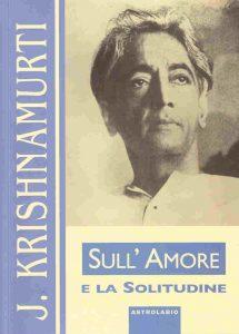 Krishnamurti - Sull'amore e la solitudine