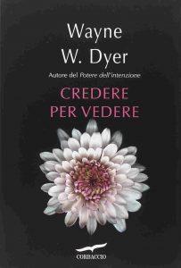 Wayne Dyer - Credere per vedere