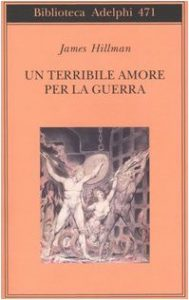 James Hillman - Un terribile amore per la guerra