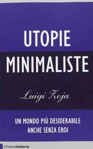 Utopie Minimaliste. Un mondo più desiderabile anche senza eroi - Luigi Zoja