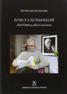 Jung e l'autoanalisi. Dall'Ombra alla Coscienza (Pietro Silvio Mauro)