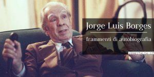Jorge Luis Borges Frammenti di autobiografia, 1981