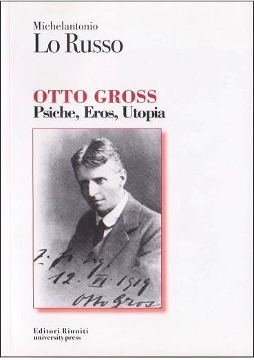 Otto Gross. Psiche, Eros, Utopia (Michelantonio Lo Russo)