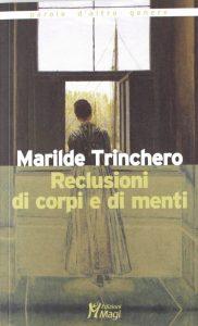 Reclusioni di corpi e menti (Marilde Trinchero)