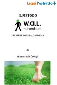 Il metodo W.A.L. (WalkAndLearn). Previeni, impara, cammina (Annamaria Crespi)