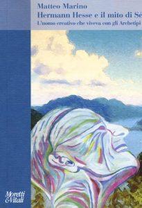 Hermann Hesse e il mito di Sé. L'uomo creativo che viveva con gli Archetipi (Matteo Marino)