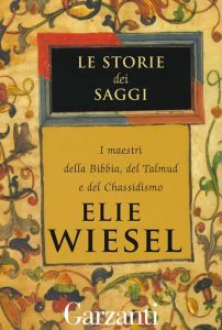 Le storie dei saggi. I maestri della Bibbia, del Talmud e del Chassidismo (Elie Wiesel)