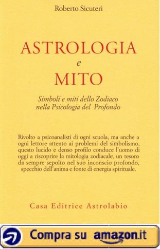 Astrologia e mito. Simboli e miti dello Zodiaco nella psicologia del profondo (Roberto Sicuteri) - Amazon