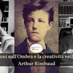 Conversazioni sull'Ombra e la creatività nella poetica di Arthur Rimbaud