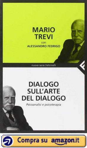 Dialogo sull'arte del dialogo. Psicoanalisi e psicoterapia (Mario Trevi) - Amazon
