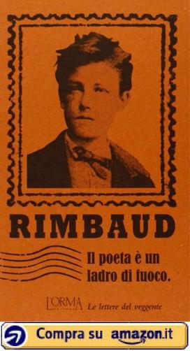Il poeta è un ladro di fuoco. Le lettere del veggente (Arthur Rimbaud) - Amazon