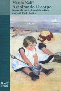 Ascoltando il corpo. Nuove vie per il gioco della sabbia (Martin Kalff) - Moretti e Vitali - Sandplay Therapy