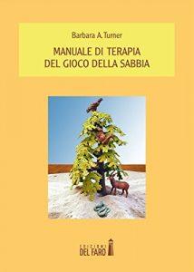 Manuale di terapia del gioco della sabbia (Barbara A.Turner) - Sandplay