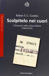 Scolpitelo nei cuori. L'Olocausto nella cultura italiana (1944-2010) - Robert S.C. Gordon