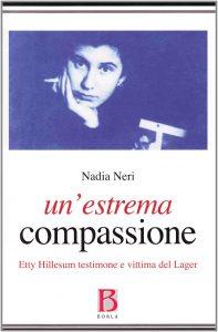 Un'estrema compassione. Etty Hillesum testimone e vittima del Lager (Nadia Neri)